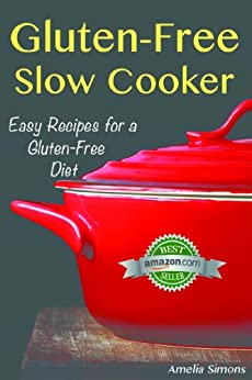 Gluten-Free Slow Cooker: Easy Recipes for a Gluten Free Diet by [Simons, Amelia]
