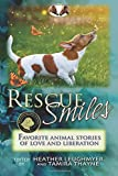 Rescue Smiles: Favorite Animal Stories of Love and Liberation