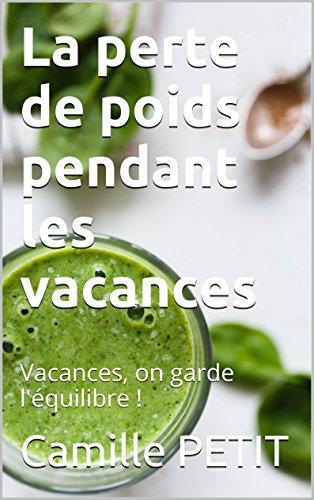 La perte de poids pendant les vacances: Vacances, on garde l'équilibre ! (French Edition) ()