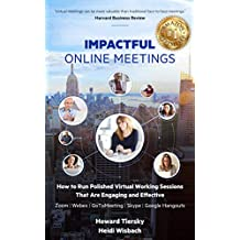 Impactful Online Meetings: How to Run Polished Virtual Working Sessions That are Engaging and Effective -  Zoom Webex GoToMeeting Skype Google Hangouts