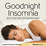Goodnight Insomnia Session: Enjoy a Deep Sleep, with Brainwave Audio | Brain Hacker