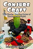 Conjure Craft: The Wonder Working Power of Hoodoo Folk Magick