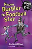 From Burglar to Football Star: Book 13 (Books For Boys)