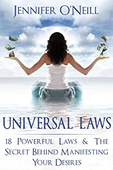 Universal Laws: 18 Powerful Laws & The Secret Behind Manifesting Your Desires (Finding Balance Book 1) by [O'Neill, Jennifer]