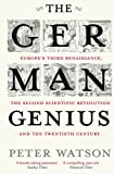 """The German Genius Europe's Third Renaissance, the Second Scientific Revolution and the Twentieth Century"" av Peter Watson"