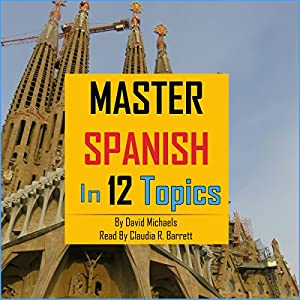 Master Spanish in 12 Topics Audiobook