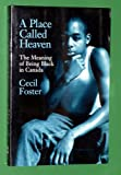img - for A Place Called Heaven: The Meaning of Being Black in Canada book / textbook / text book