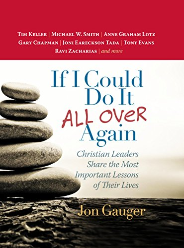 If I Could Do It All Over Again: Christian Leaders Share out the Most Important Lessons of Their Lives *Tim Keller *Michael W. Smith *Anne Graham Lotz *Gary ... Eareckson Tada *Tony Evans *Ravi Zacharias