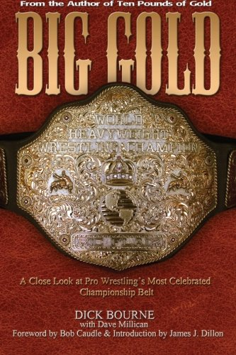 Big Gold: A Close Look at Pro Wrestling's Most Celebrated Championship Belt (Big Gold Belt)
