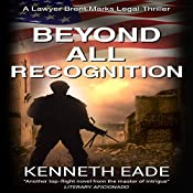 Beyond All Recognition: Brent Marks Legal Thrillers, Book 9 | Kenneth Eade