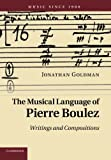 img - for The Musical Language of Pierre Boulez: Writings And Compositions (Music since 1900) book / textbook / text book