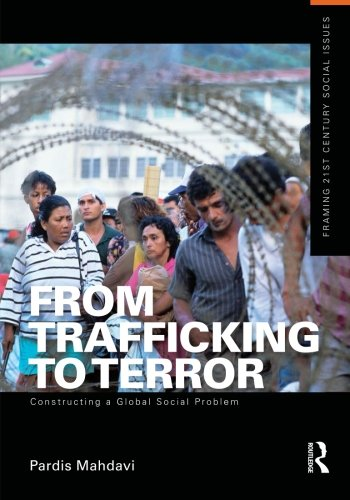 From Trafficking To Terror: Constructing A Global Social Problem (Framing 21st Century Social Issues)