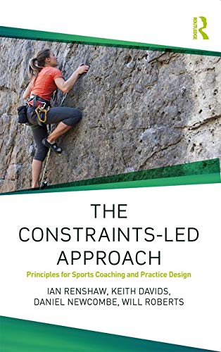 The Constraints-Led Approach (Routledge Studies in Constraints-Based Methodologies in Sport) por Ian Renshaw