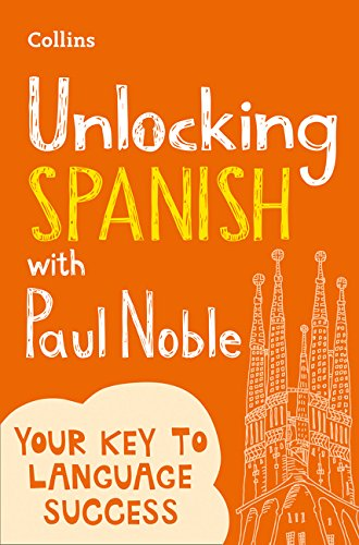 Unlocking Spanish with Paul Noble: Use What You Already Know (English and Spanish Edition)
