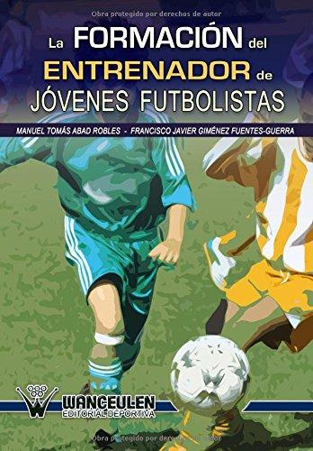 Descargar Libro Formacion Del Entrenador De Jovenes Futbolistas Manuel Tomas Abad Robles
