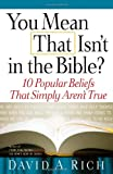 You Mean That Isn't in the Bible?, David A. Rich, 0736921389