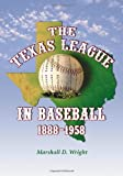 The Texas League in Baseball, 1888-1958, Marshall D. Wright, 0786418028