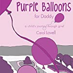 Purple Balloons for Daddy: A Child's Journey Through Grief | Carol Lovell