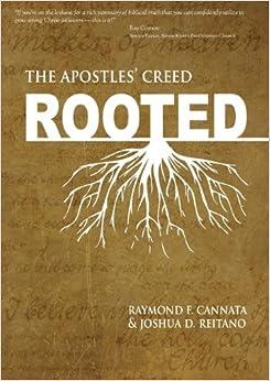 Rooted: The Apostles' Creed: Raymond F. Cannata, Joshua D Reitano ...