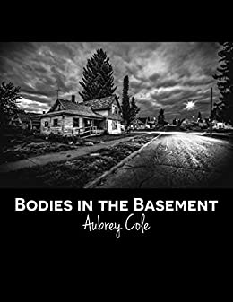 Bodies in the Basement: A Serial Story for Survivors of Abuse by [Cole, Aubrey]