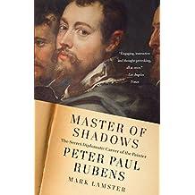 Master of Shadows: The Secret Diplomatic Career of the Painter Peter Paul Rubens