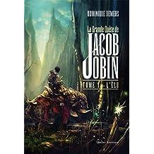 La Grande Quête de Jacob Jobin (Tome 1): L'Élu