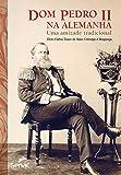 capa de Dom Pedro II na Alemanha: Uma amizade tradicional