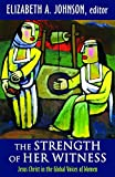 img - for The Strength of Her Witness: Jesus Christ in the Global Voices of Women book / textbook / text book