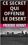 CE SECRET QUI OFFENSE LE DESERT (French Edition)