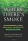 Where There's Smoke: The Environmental Science, Public Policy, and Politics of Marijuana