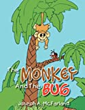 The Monkey and the Bug, Joseph A. McFarland, 1465335285