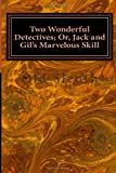 Two Wonderful Detectives; or, Jack and Gil's Marvelous Skill, Old Old Sleuth, 1499737734