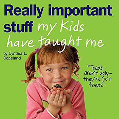 Really Important Stuff My Kids Have Taught Me