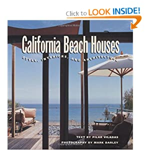 California Beach Houses: Style, Interiors, and Architecture Pilar Viladas and Mark Darley
