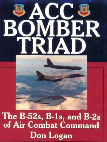 ACC Bomber Triad: The B-52s, B-1s, and B-2s of Air Combat Command (Schiffer Military History)