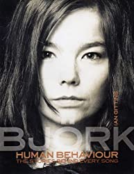 Human Behaviour: Bjork - The Stories Behind Every Song