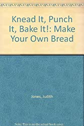 Knead It, Punch It, Bake It!: Make Your Own Bread