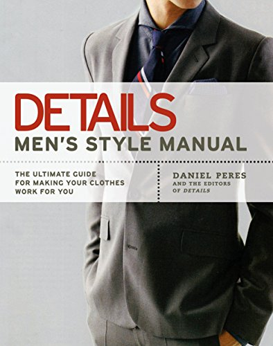 (Details Men's Style Manual: The Ultimate Guide for Making Your Clothes Work for You)