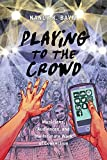 img - for Playing to the Crowd: Musicians, Audiences, and the Intimate Work of Connection (Postmillennial Pop) book / textbook / text book