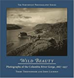 Wild Beauty: Photography of the Columbia River Gorge, 1867-1957 (Northwest Photography)