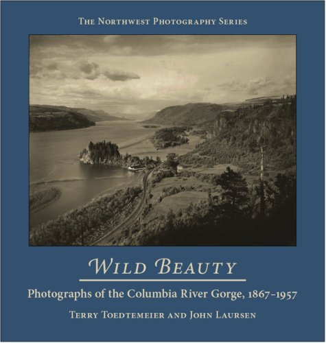 Columbia River Oregon (Wild Beauty: Photography of the Columbia River Gorge, 1867-1957 (Northwest Photography))