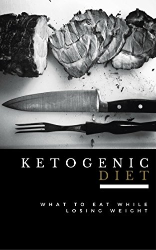 Ketogenic Diet: What to Eat While Losing Weight - Now Includes 100 Weight Loss Recipes! (Ketogenic Diet For Beginners, Ketogenic Cookbook. Ketogenic Diet Free Kindle Books, Keto Diet Recipes) by [Smith, LR]