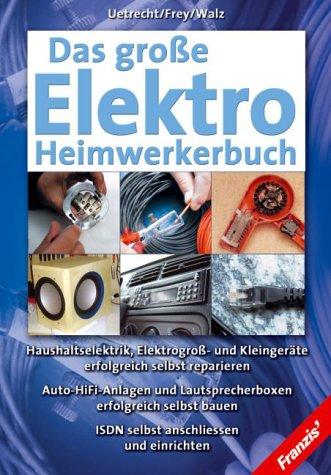 Das große Elektro-Heimwerkerbuch: Haushaltselektrik, Elektrogroß- und Kleingeräte erfolgreich selbst reparieren. Auto-HiFi-Anlagen und bauen. ISDN selbst anschließen und einrichten