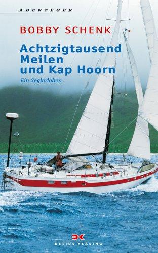 Achtzigtausend Meilen und Kap Hoorn: Ein Seglerleben