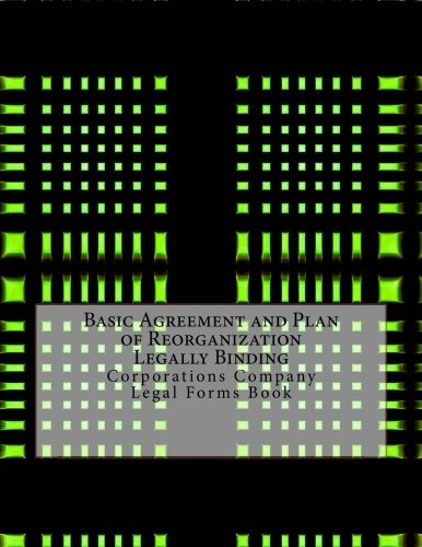 Download Basic Agreement and Plan of Reorganization - Legally Binding: Corporations Company - Legal Forms Book ebook