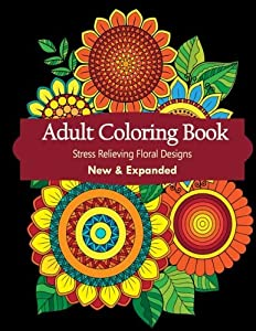 Adult Coloring Book Floral Designs For Relaxation Calmness And Stress Relief Use Colored
