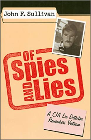 Of Spies and Lies: A CIA Lie Detector Remembers Vietnam (Modern War Studies)