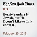 Bernie Sanders Is Jewish, but He Doesn't Like to Talk about it | Joseph Berger