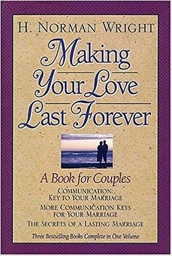 Making Your Love Last Forever A Book For Couples H Norman Wright 9780884862406 Amazon Books