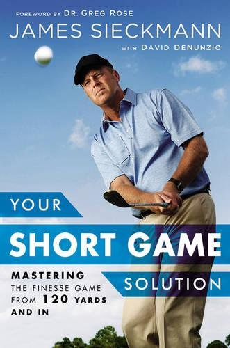 Your Short Game Solution: Mastering the Finesse Game from 120 Yards and In cover